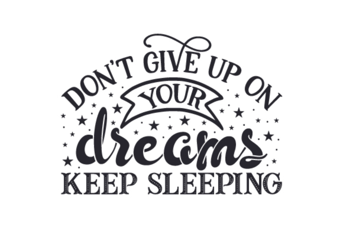 Don T Give Up On Your Dreams Keep Sleeping Free Graphics Svg Pixelify Net